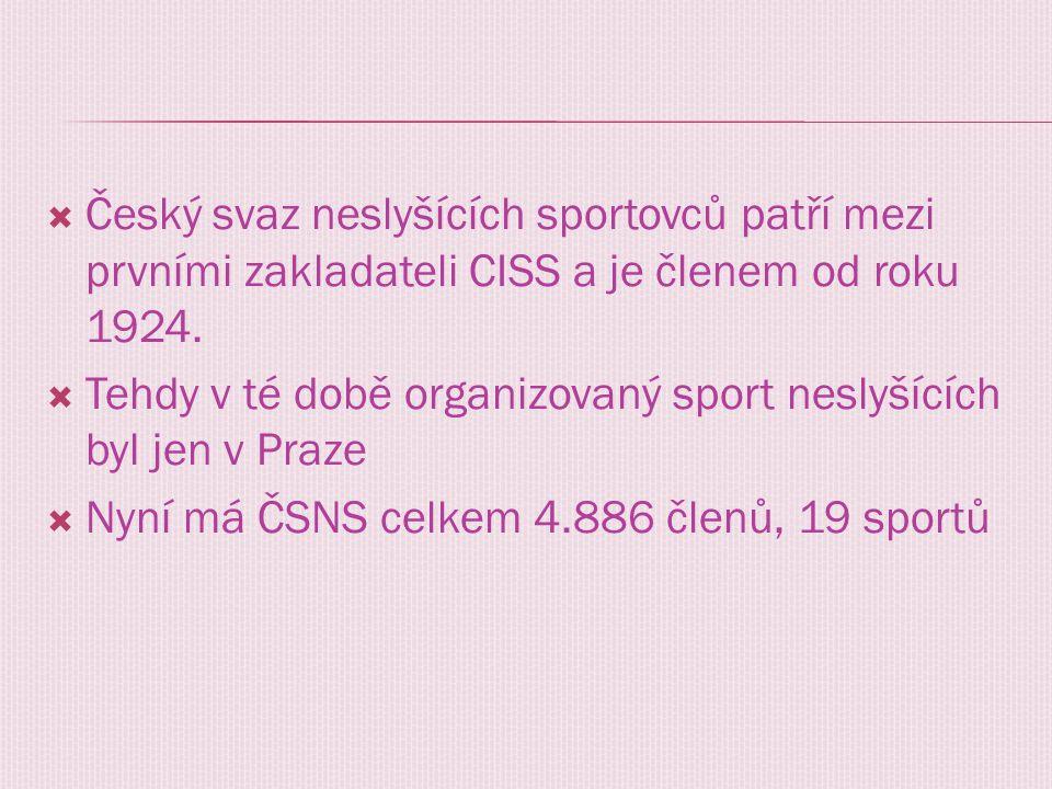  Český svaz neslyšících sportovců patří mezi prvními zakladateli CISS a je členem od roku 1924.  Tehdy v té době organizovaný sport neslyšících byl