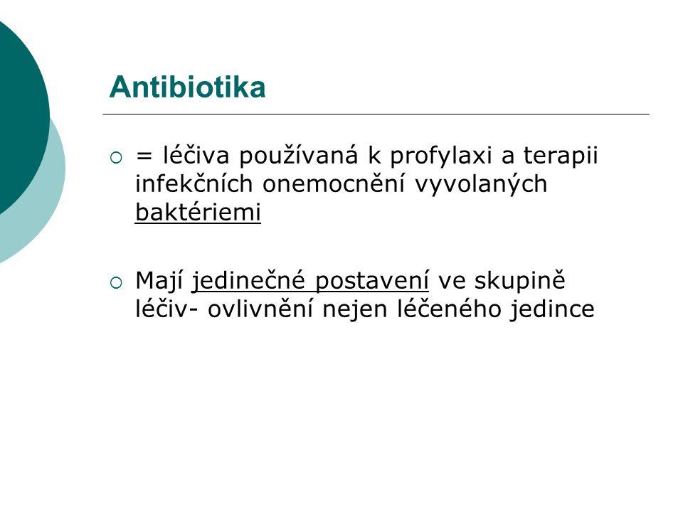 Antibiotika  = léčiva používaná k profylaxi a terapii infekčních onemocnění vyvolaných baktériemi  Mají jedinečné postavení ve skupině léčiv- ovlivn