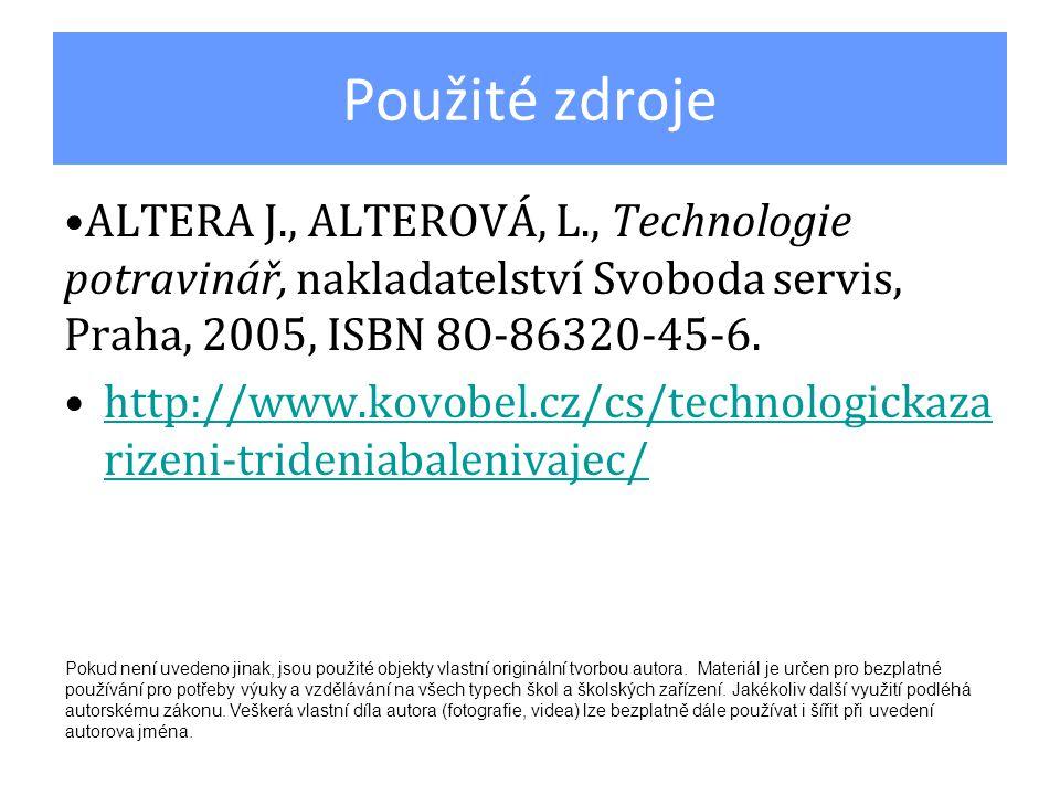 Použité zdroje ALTERA J., ALTEROVÁ, L., Technologie potravinář, nakladatelství Svoboda servis, Praha, 2005, ISBN 8O-86320-45-6. http://www.kovobel.cz/
