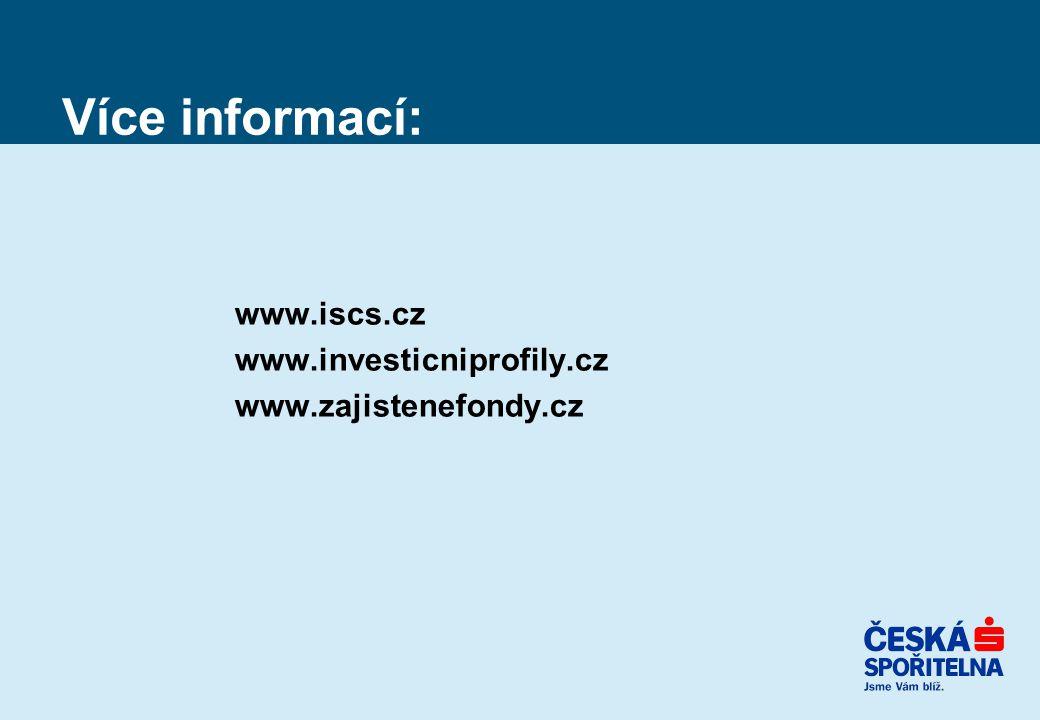 Více informací: www.iscs.cz www.investicniprofily.cz www.zajistenefondy.cz