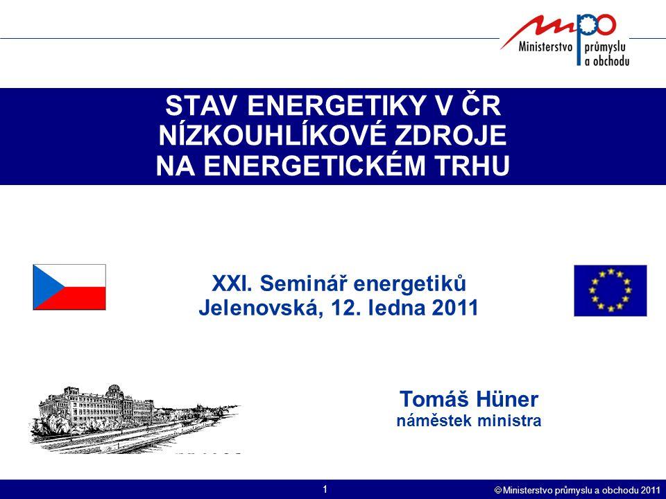  Ministerstvo průmyslu a obchodu 2011 1 STAV ENERGETIKY V ČR NÍZKOUHLÍKOVÉ ZDROJE NA ENERGETICKÉM TRHU Tomáš Hüner náměstek ministra XXI.