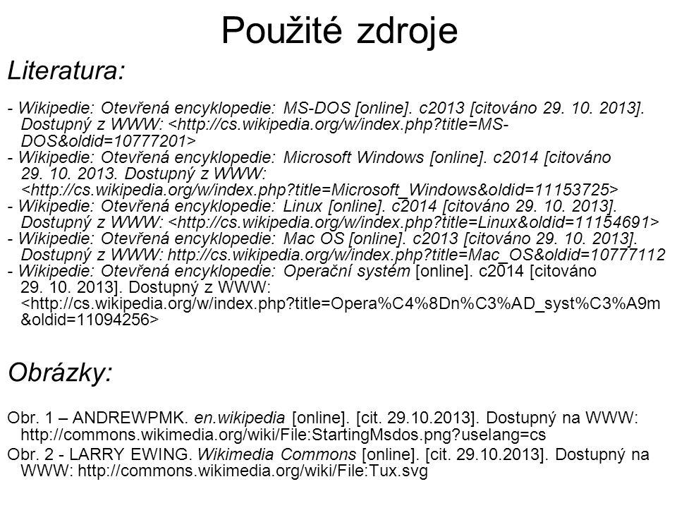 Použité zdroje Literatura: - Wikipedie: Otevřená encyklopedie: MS-DOS [online]. c2013 [citováno 29. 10. 2013]. Dostupný z WWW: - Wikipedie: Otevřená e