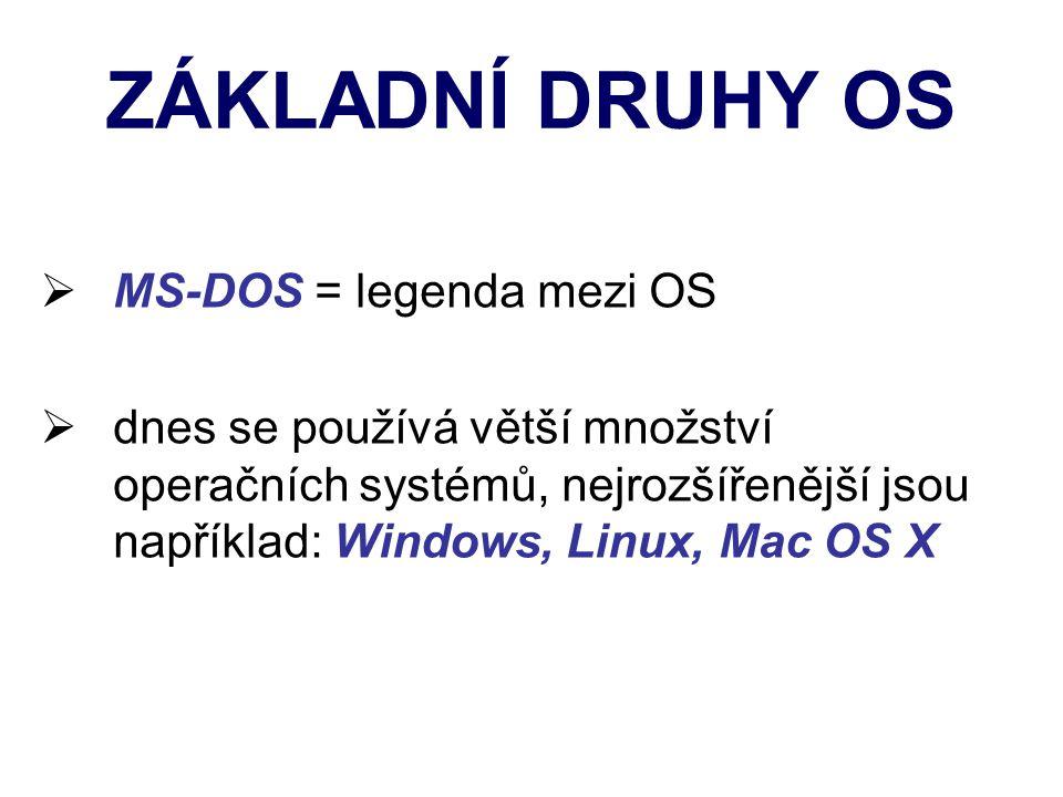 ZÁKLADNÍ DRUHY OS  MS-DOS = legenda mezi OS  dnes se používá větší množství operačních systémů, nejrozšířenější jsou například: Windows, Linux, Mac OS X