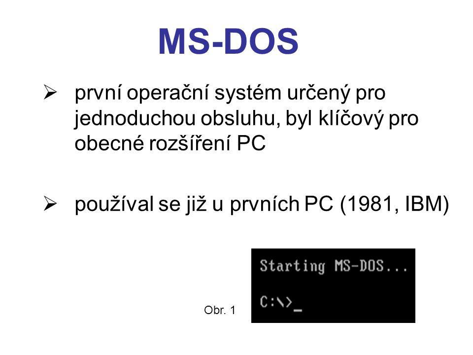 MS-DOS  první operační systém určený pro jednoduchou obsluhu, byl klíčový pro obecné rozšíření PC  používal se již u prvních PC (1981, IBM) Obr. 1