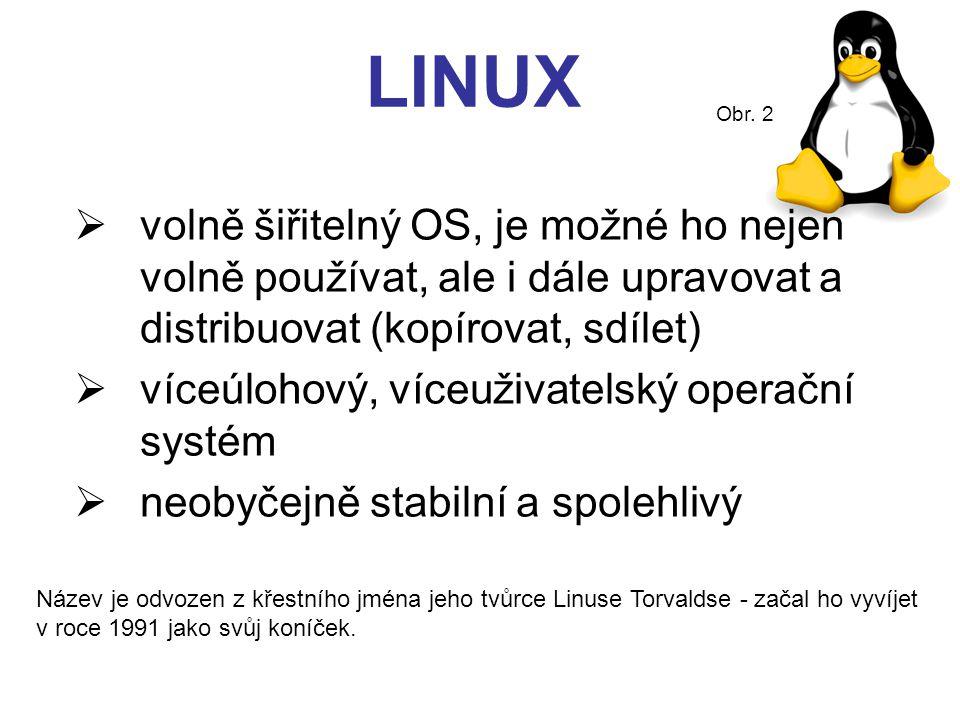 LINUX  volně šiřitelný OS, je možné ho nejen volně používat, ale i dále upravovat a distribuovat (kopírovat, sdílet)  víceúlohový, víceuživatelský o