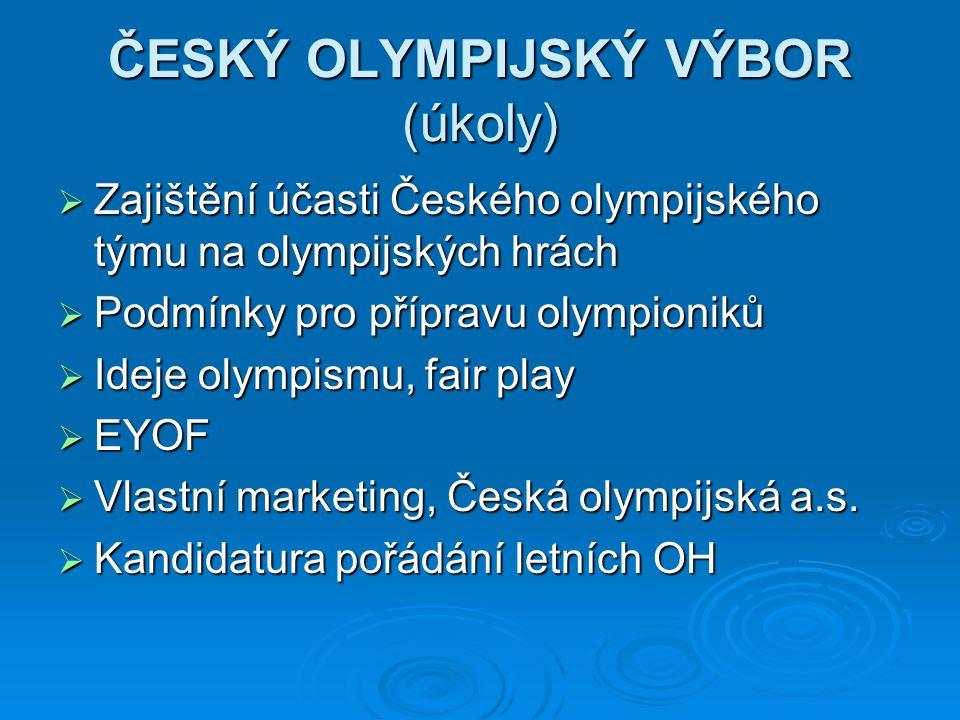 ČESKÝ OLYMPIJSKÝ VÝBOR (úkoly)  Zajištění účasti Českého olympijského týmu na olympijských hrách  Podmínky pro přípravu olympioniků  Ideje olympism