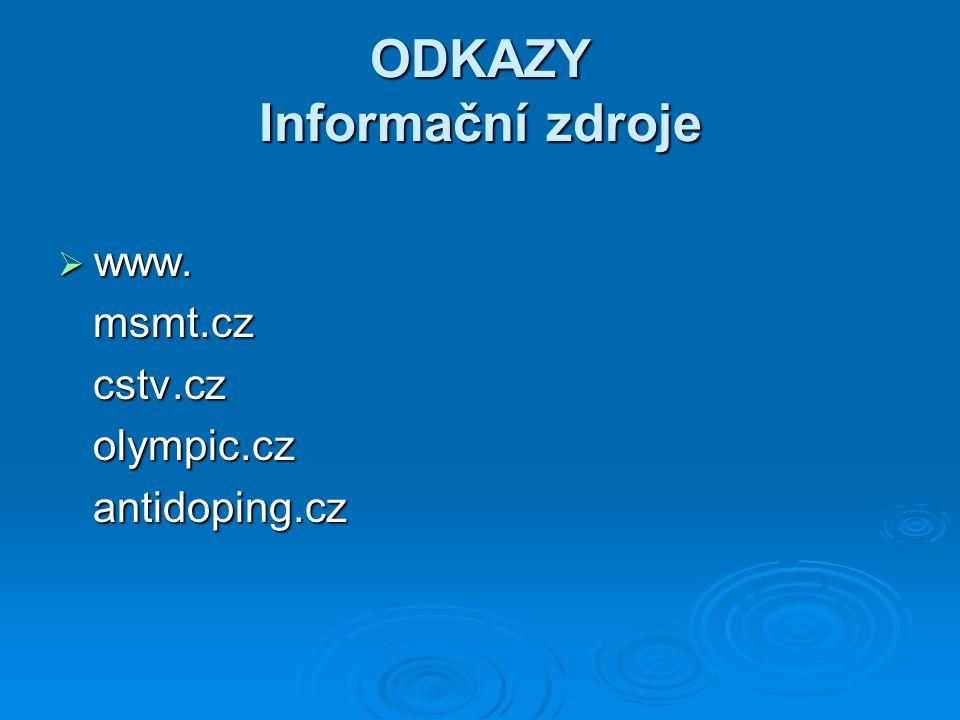 ODKAZY Informační zdroje  www. msmt.cz msmt.cz cstv.cz cstv.cz olympic.cz olympic.cz antidoping.cz antidoping.cz