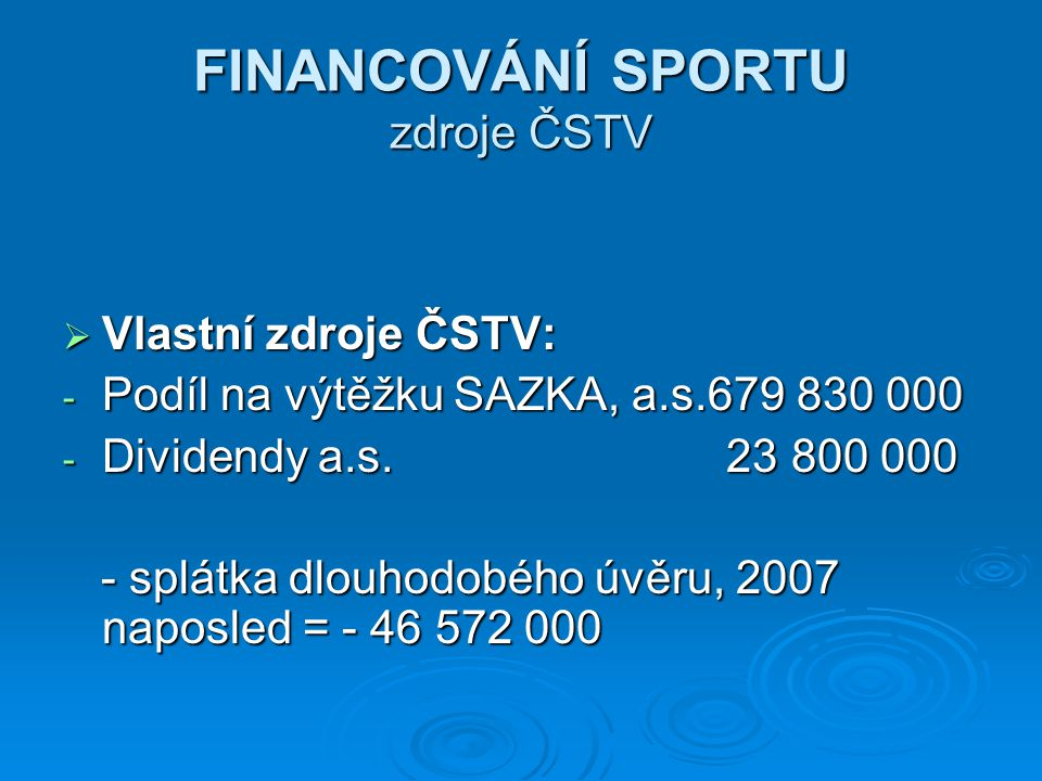 FINANCOVÁNÍ SPORTU zdroje ČSTV  Vlastní zdroje ČSTV: - Podíl na výtěžku SAZKA, a.s.679 830 000 - Dividendy a.s. 23 800 000 - splátka dlouhodobého úvě