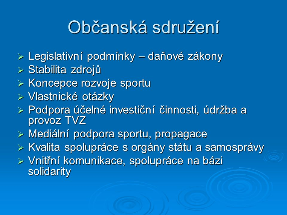 Občanská sdružení  Legislativní podmínky – daňové zákony  Stabilita zdrojů  Koncepce rozvoje sportu  Vlastnické otázky  Podpora účelné investiční