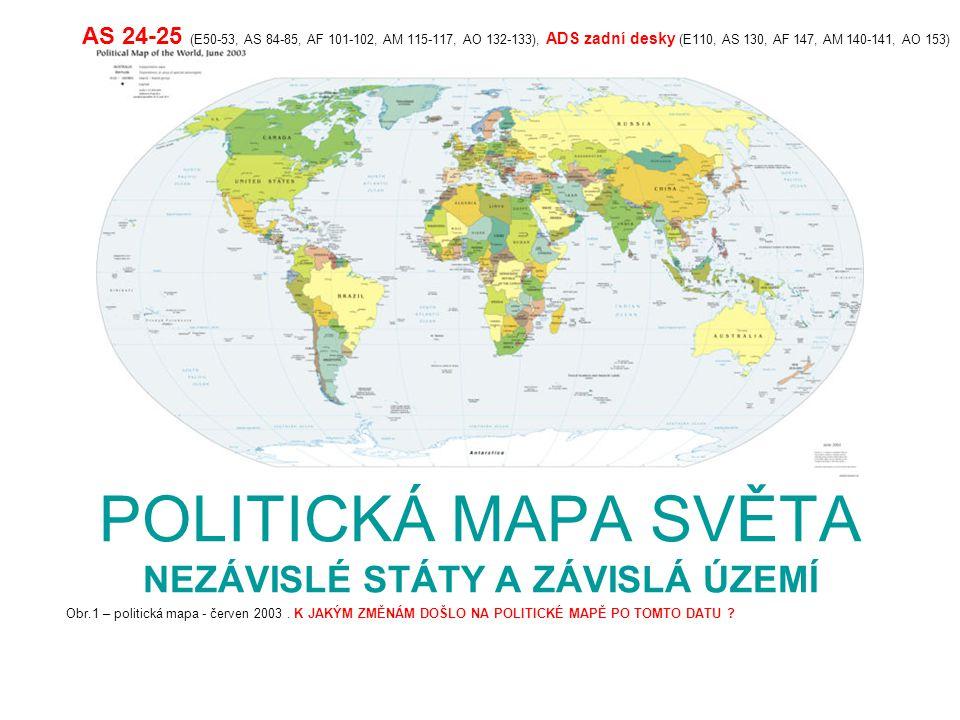 POLITICKÁ MAPA SVĚTA NEZÁVISLÉ STÁTY A ZÁVISLÁ ÚZEMÍ Obr.1 – politická mapa - červen 2003. K JAKÝM ZMĚNÁM DOŠLO NA POLITICKÉ MAPĚ PO TOMTO DATU ? AS 2