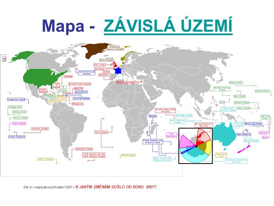 Mapa - ZÁVISLÁ ÚZEMÍZÁVISLÁ ÚZEMÍ Obr.4 – mapa závislých území 2007 – K JAKÝM ZMĚNÁM DOŠLO OD ROKU 2007?