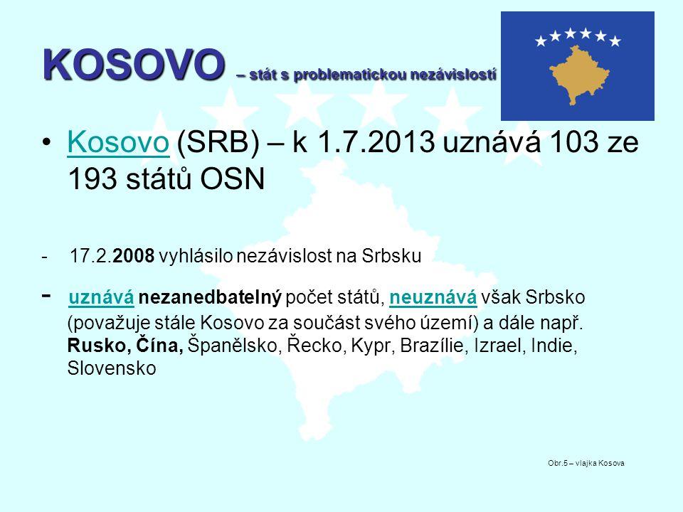 KOSOVO – stát s problematickou nezávislostí Kosovo (SRB) – k 1.7.2013 uznává 103 ze 193 států OSNKosovo - 17.2.2008 vyhlásilo nezávislost na Srbsku -