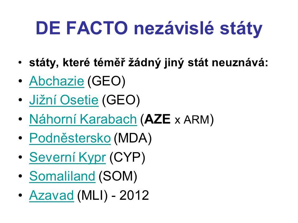 DE FACTO nezávislé státy státy, které téměř žádný jiný stát neuznává: Abchazie (GEO)Abchazie Jižní Osetie (GEO)Jižní Osetie Náhorní Karabach (AZE x AR