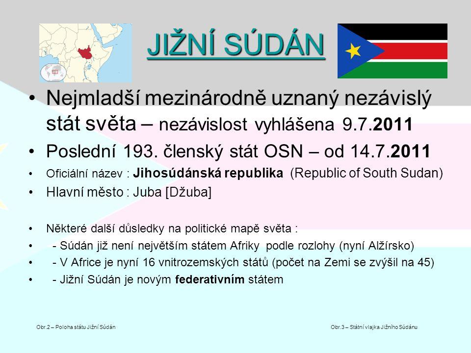 JIŽNÍ SÚDÁN JIŽNÍ SÚDÁN Nejmladší mezinárodně uznaný nezávislý stát světa – nezávislost vyhlášena 9.7.2011 Poslední 193. členský stát OSN – od 14.7.20