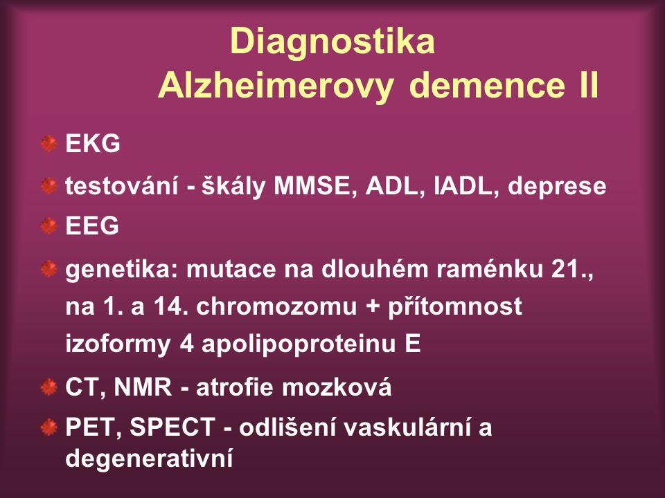 Diagnostika Alzheimerovy demence II EKG testování - škály MMSE, ADL, IADL, deprese EEG genetika: mutace na dlouhém raménku 21., na 1.