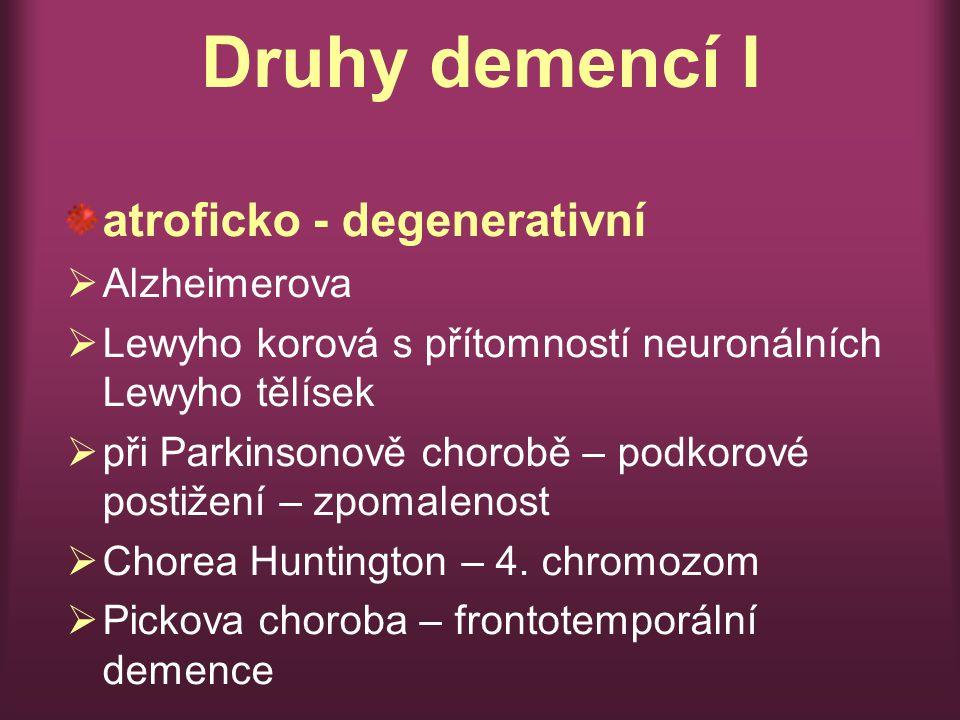 Druhy demencí I atroficko - degenerativní  Alzheimerova  Lewyho korová s přítomností neuronálních Lewyho tělísek  při Parkinsonově chorobě – podkorové postižení – zpomalenost  Chorea Huntington – 4.