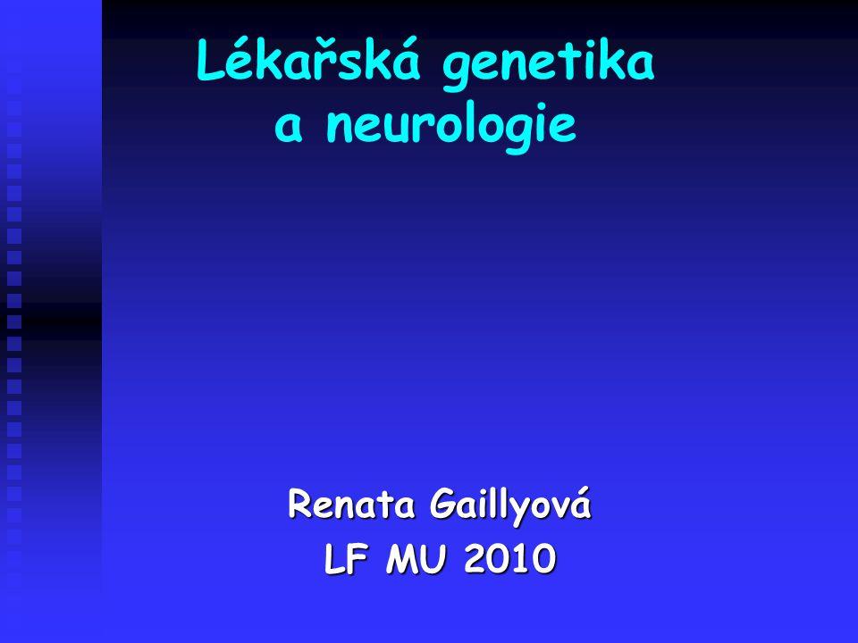 Lékařská genetika a neurologie Renata Gaillyová LF MU 2010
