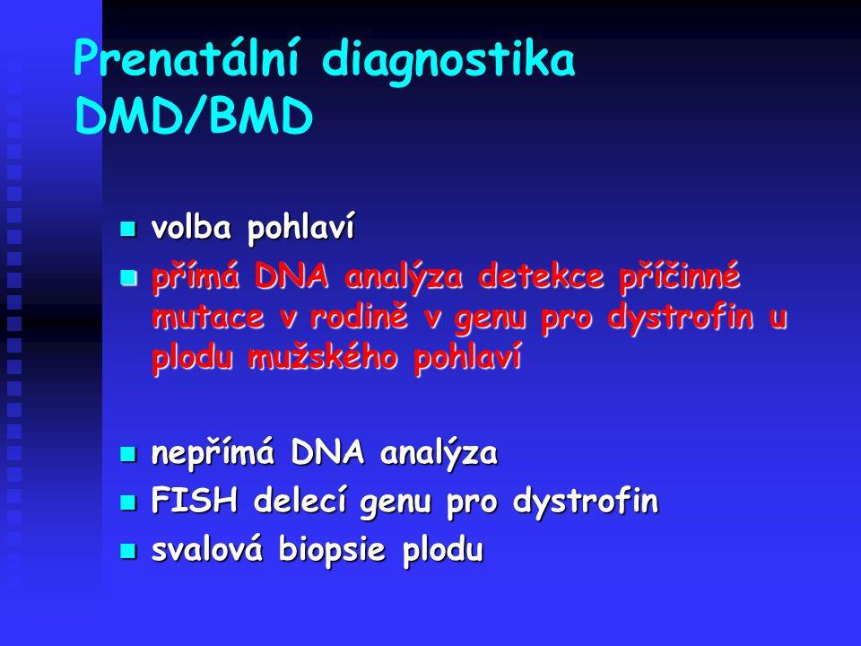 Prenatální diagnostika DMD/BMD volba pohlaví volba pohlaví přímá DNA analýza detekce příčinné mutace v rodině v genu pro dystrofin u plodu mužského po