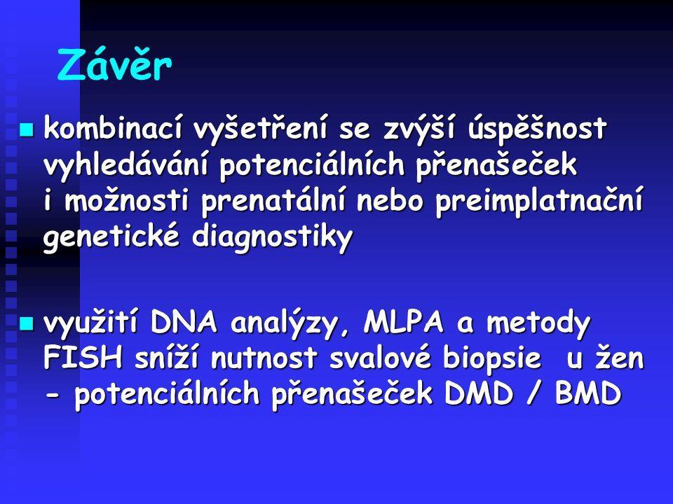 Závěr kombinací vyšetření se zvýší úspěšnost vyhledávání potenciálních přenašeček i možnosti prenatální nebo preimplatnační genetické diagnostiky komb