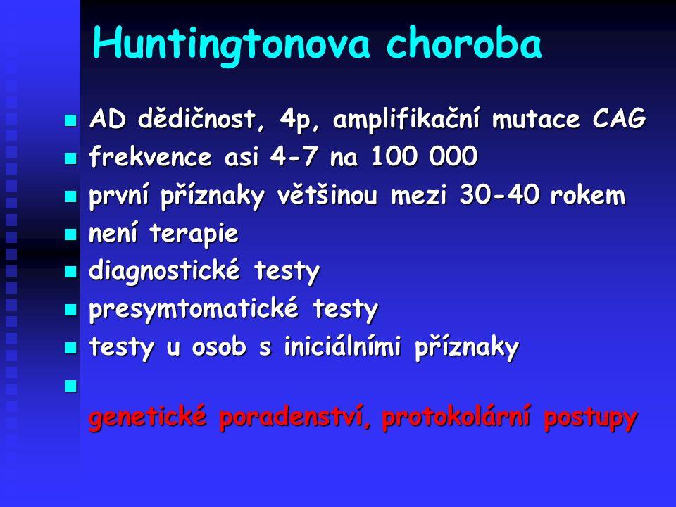 Huntingtonova choroba AD dědičnost, 4p, amplifikační mutace CAG AD dědičnost, 4p, amplifikační mutace CAG frekvence asi 4-7 na 100 000 frekvence asi 4
