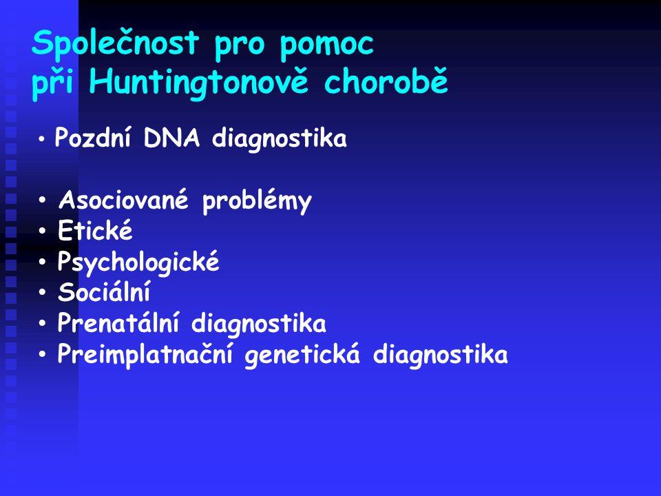 Společnost pro pomoc při Huntingtonově chorobě Pozdní DNA diagnostika Asociované problémy Etické Psychologické Sociální Prenatální diagnostika Preimpl