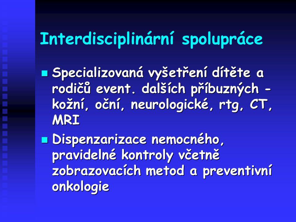 Interdisciplinární spolupráce Specializovaná vyšetření dítěte a rodičů event. dalších příbuzných - kožní, oční, neurologické, rtg, CT, MRI Specializov