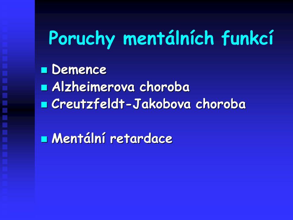 Poruchy mentálních funkcí Demence Demence Alzheimerova choroba Alzheimerova choroba Creutzfeldt-Jakobova choroba Creutzfeldt-Jakobova choroba Mentální