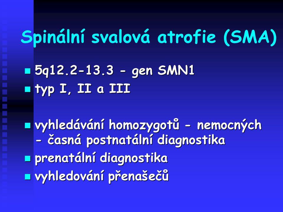 Spinální svalová atrofie (SMA) 5q12.2-13.3 - gen SMN1 5q12.2-13.3 - gen SMN1 typ I, II a III typ I, II a III vyhledávání homozygotů - nemocných - časn