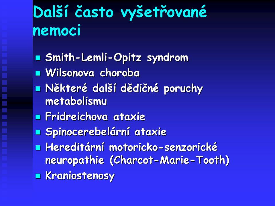 Další často vyšetřované nemoci Smith-Lemli-Opitz syndrom Smith-Lemli-Opitz syndrom Wilsonova choroba Wilsonova choroba Některé další dědičné poruchy m