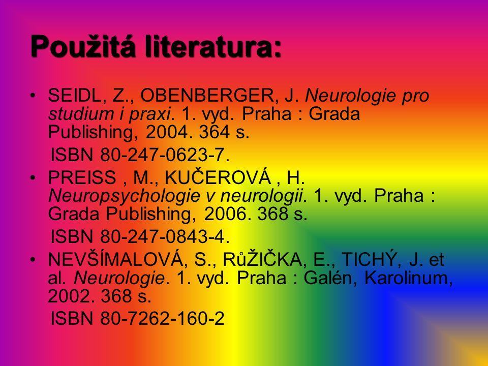 Použitá literatura: SEIDL, Z., OBENBERGER, J. Neurologie pro studium i praxi. 1. vyd. Praha : Grada Publishing, 2004. 364 s. ISBN 80-247-0623-7. PREIS