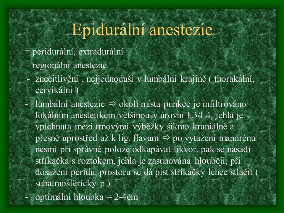 Epidurální anestezie = peridurální, extradurální - regionální anestezie - znecitlivění, nejjednoduší v lumbální krajině ( thorakální, cervikální ) - l