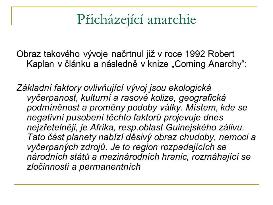 """Přicházející anarchie Obraz takového vývoje načrtnul již v roce 1992 Robert Kaplan v článku a následně v knize """"Coming Anarchy"""": Základní faktory ovli"""