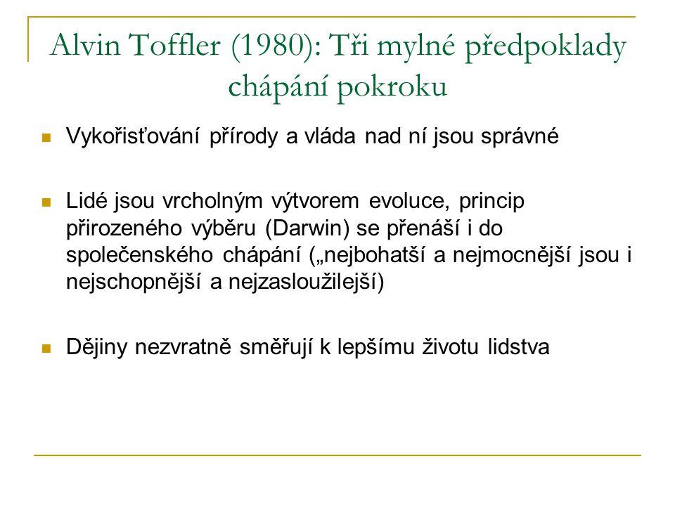 Alvin Toffler (1980): Tři mylné předpoklady chápání pokroku Vykořisťování přírody a vláda nad ní jsou správné Lidé jsou vrcholným výtvorem evoluce, pr