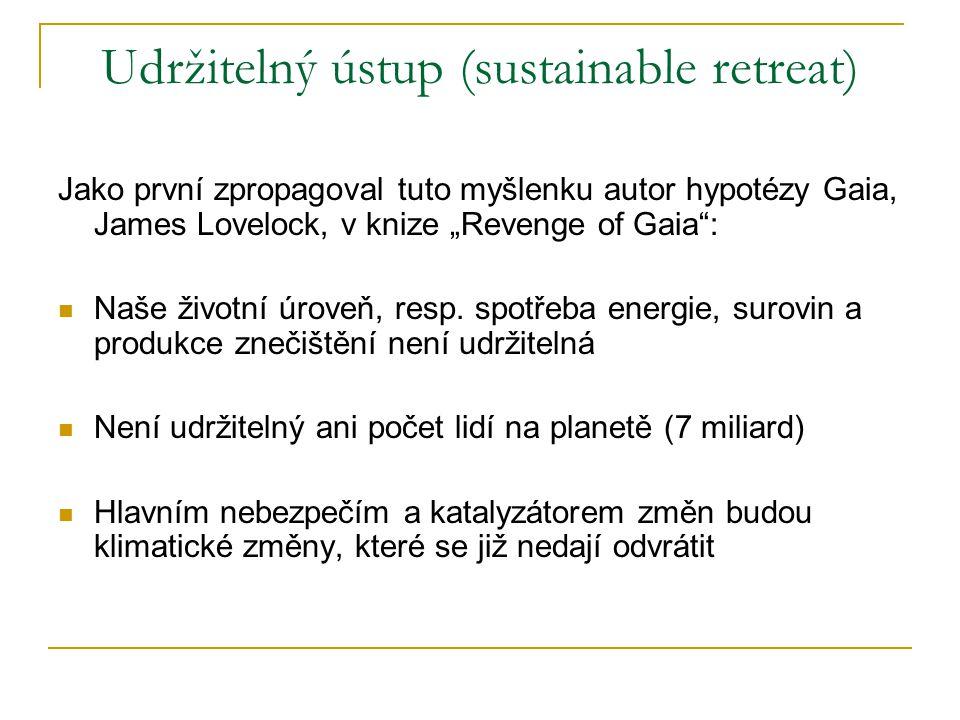 """Udržitelný ústup (sustainable retreat) Jako první zpropagoval tuto myšlenku autor hypotézy Gaia, James Lovelock, v knize """"Revenge of Gaia"""": Naše život"""