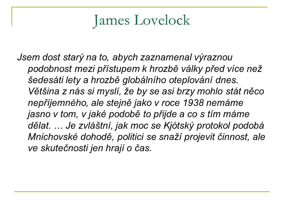 James Lovelock Jsem dost starý na to, abych zaznamenal výraznou podobnost mezi přístupem k hrozbě války před více než šedesáti lety a hrozbě globálníh