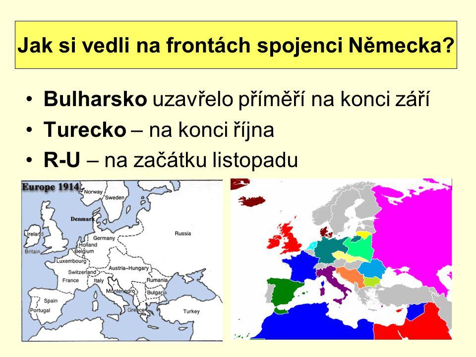 Bulharsko uzavřelo příměří na konci září Turecko – na konci října R-U – na začátku listopadu Jak si vedli na frontách spojenci Německa?