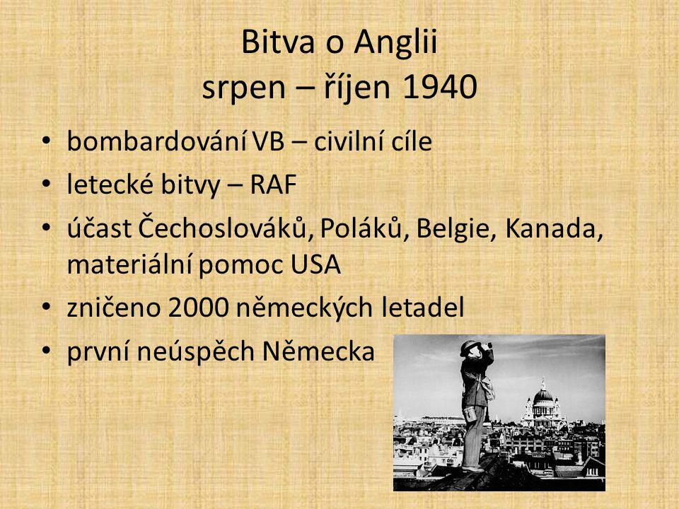 Bitva o Anglii srpen – říjen 1940 bombardování VB – civilní cíle letecké bitvy – RAF účast Čechoslováků, Poláků, Belgie, Kanada, materiální pomoc USA