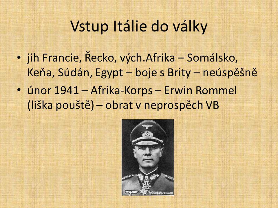 Vstup Itálie do války jih Francie, Řecko, vých.Afrika – Somálsko, Keňa, Súdán, Egypt – boje s Brity – neúspěšně únor 1941 – Afrika-Korps – Erwin Romme
