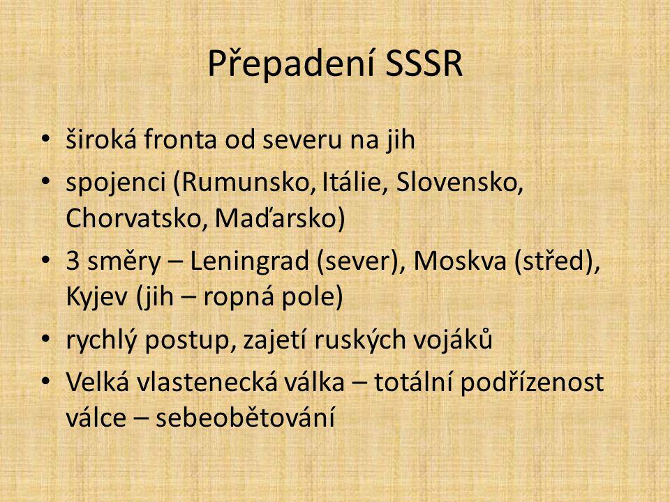 Přepadení SSSR široká fronta od severu na jih spojenci (Rumunsko, Itálie, Slovensko, Chorvatsko, Maďarsko) 3 směry – Leningrad (sever), Moskva (střed)