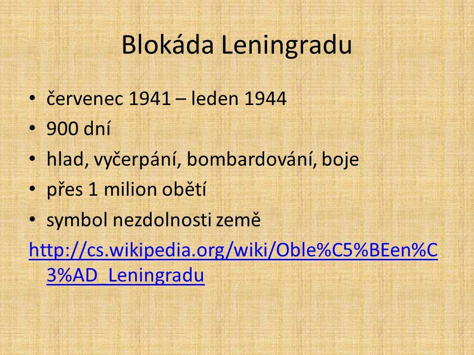 Blokáda Leningradu červenec 1941 – leden 1944 900 dní hlad, vyčerpání, bombardování, boje přes 1 milion obětí symbol nezdolnosti země http://cs.wikipe