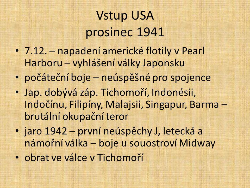 Vstup USA prosinec 1941 7.12. – napadení americké flotily v Pearl Harboru – vyhlášení války Japonsku počáteční boje – neúspěšné pro spojence Jap. dobý