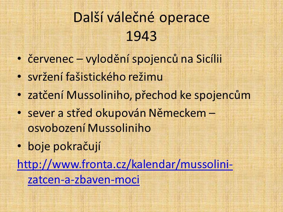Další válečné operace 1943 červenec – vylodění spojenců na Sicílii svržení fašistického režimu zatčení Mussoliniho, přechod ke spojencům sever a střed
