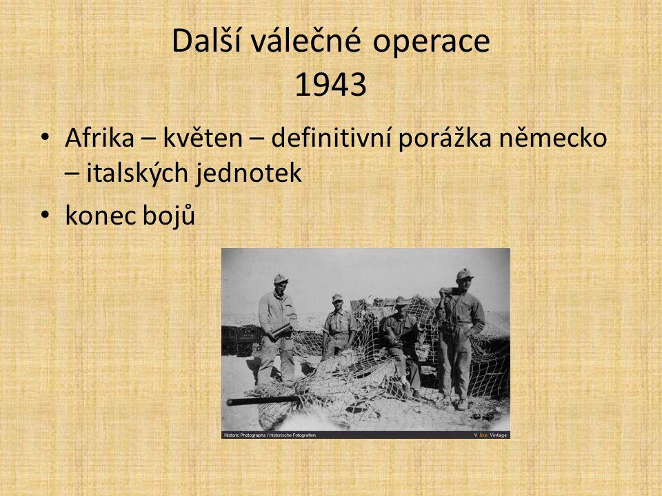 Další válečné operace 1943 Afrika – květen – definitivní porážka německo – italských jednotek konec bojů