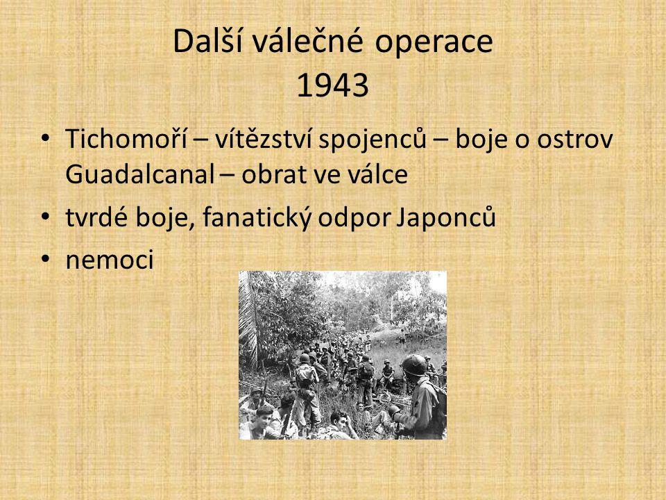 Další válečné operace 1943 Tichomoří – vítězství spojenců – boje o ostrov Guadalcanal – obrat ve válce tvrdé boje, fanatický odpor Japonců nemoci