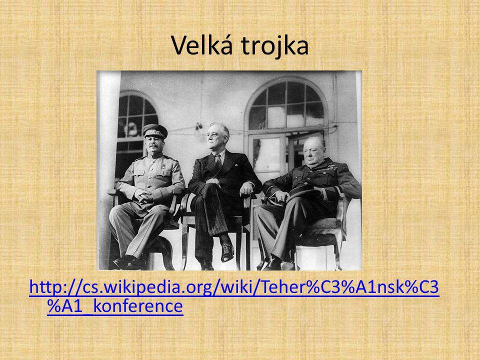 Velká trojka http://cs.wikipedia.org/wiki/Teher%C3%A1nsk%C3 %A1_konference