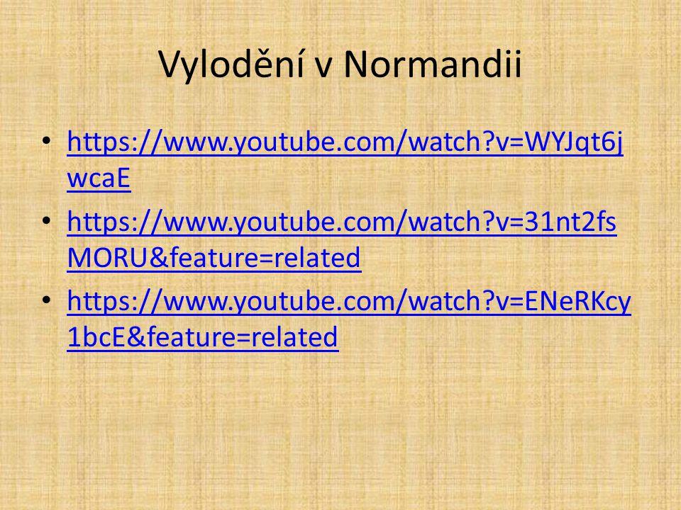 Vylodění v Normandii https://www.youtube.com/watch?v=WYJqt6j wcaE https://www.youtube.com/watch?v=WYJqt6j wcaE https://www.youtube.com/watch?v=31nt2fs