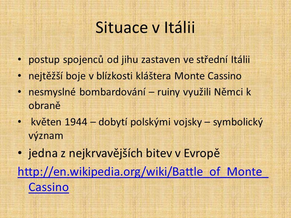Situace v Itálii postup spojenců od jihu zastaven ve střední Itálii nejtěžší boje v blízkosti kláštera Monte Cassino nesmyslné bombardování – ruiny vy