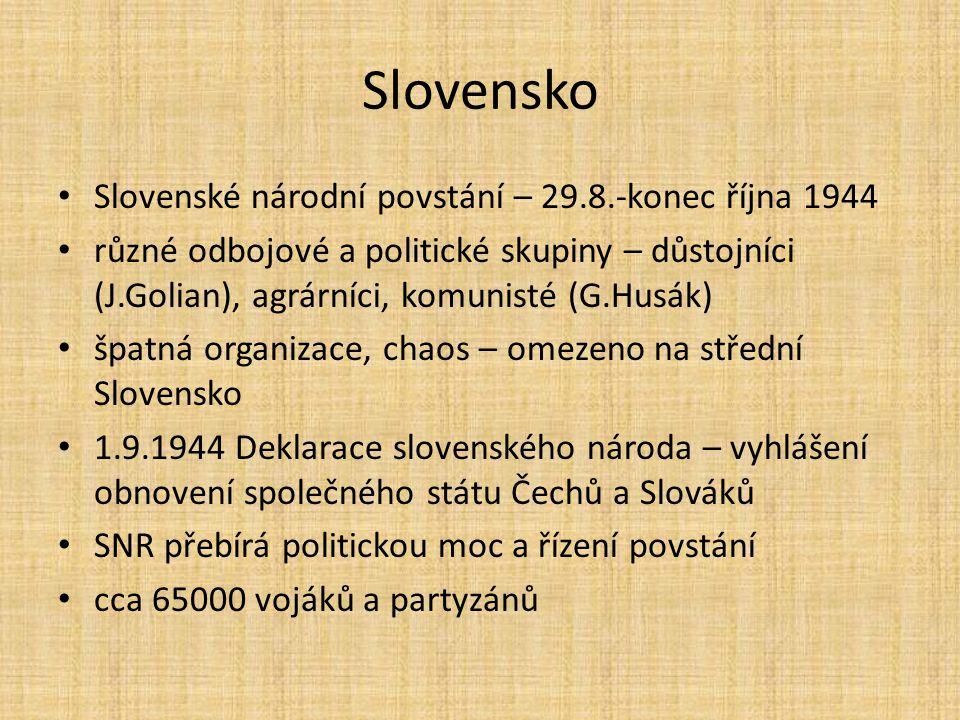 Slovensko Slovenské národní povstání – 29.8.-konec října 1944 různé odbojové a politické skupiny – důstojníci (J.Golian), agrárníci, komunisté (G.Husá