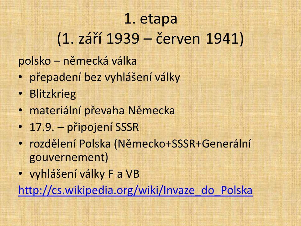 1. etapa (1. září 1939 – červen 1941) polsko – německá válka přepadení bez vyhlášení války Blitzkrieg materiální převaha Německa 17.9. – připojení SSS