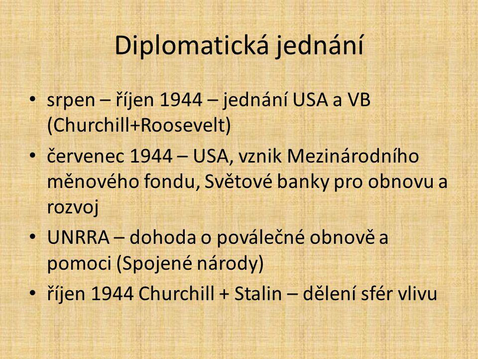 Diplomatická jednání srpen – říjen 1944 – jednání USA a VB (Churchill+Roosevelt) červenec 1944 – USA, vznik Mezinárodního měnového fondu, Světové bank